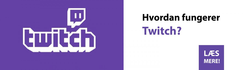 Hvordan fungerer Twitch? - Klik her!